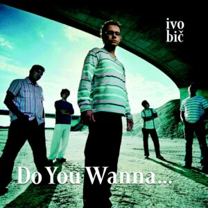 Ivo_Bic_Do_You_Wanna..
